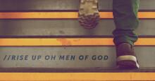 Rise Up Oh Men of God!